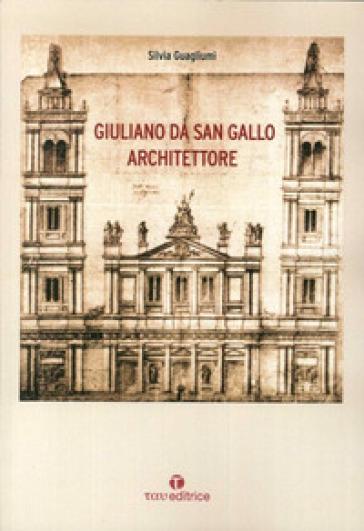 Giuliano da Sangallo architettore - Silvia Guagliumi   Rochesterscifianimecon.com