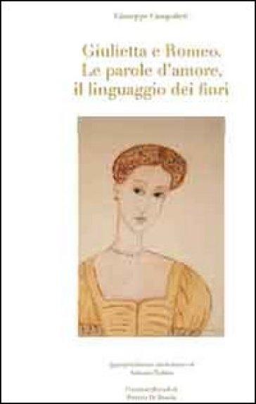 Giulietta e Romeo. Le parole d'amore, il linguaggio dei fiori - Giuseppe Campolieti |