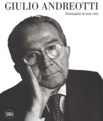 Giulio Andreotti. Immagini di una vita. Ediz. illustrata - S. Andreotti |