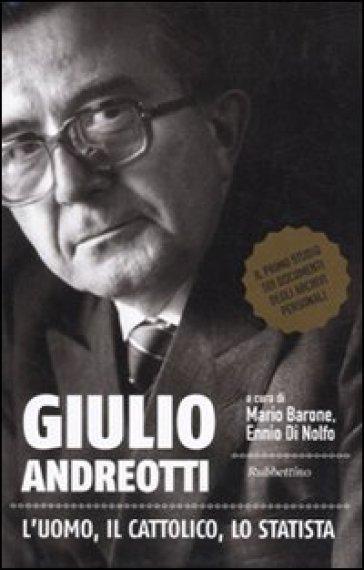 Giulio Andreotti. L'uomo, il cattolico, lo statista - M. Barone |