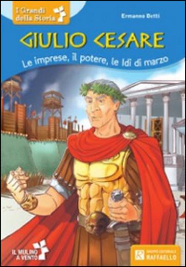 Giulio Cesare. Le imprese, il potere, le idi di marzo - Ermanno Detti  