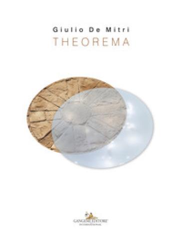 Giulio De Mitri. Theorema. Catalogo della mostra (Bari, 23 giugno-30 settembre 2018). Ediz. a colori - A. Marino |