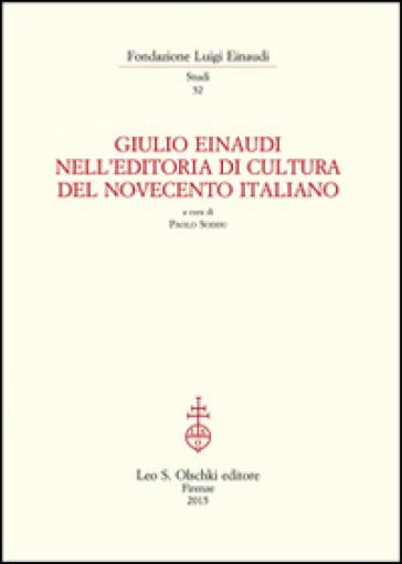 Giulio Einaudi nell'editoria di cultura del Novecento italiano. Atti del Convegno... (Torino, 25-26 ottobre 2012) - P. Soddu |