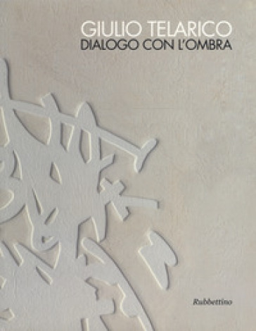 Giulio Telarico. Dialogo con l'ombra. Catalogo della mostra (Cosenza, 26 maggio-16 settembre 2017). Ediz. a colori - F. De Chirico |