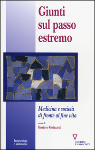 Giunti sul passo estremo. Medicina e società di fronte alla vita - Gustavo Guizzardi |