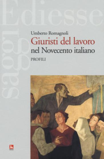 Giuristi del lavoro nel Novecento italiano. Profili - Umberto Romagnoli   Thecosgala.com