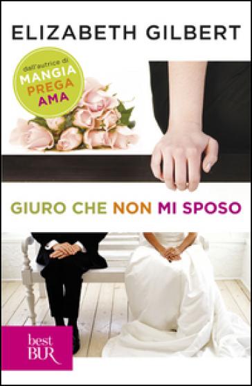 Giuro che non mi sposo - Elizabeth Gilbert | Kritjur.org