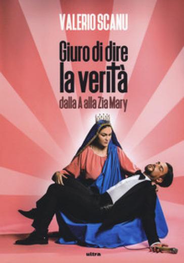 Giuro di dire la verità dalla A alla Zia Mary - Valerio Scanu | Jonathanterrington.com