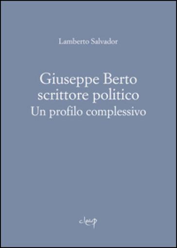 Giuseppe Berto scrittore politico. Un profilo complessivo - Lamberto Salvador  