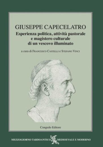 Giuseppe Capecelatro. Esperienza politica, attività pastorale e magistero culturale di un vescovo illuminato - F. Castelli |