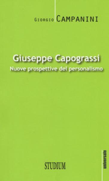 Giuseppe Capograssi. Nuove prospettive del personalismo - Giorgio Campanini  
