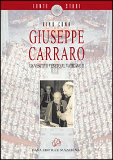 Giuseppe Carraro. Un vescovo veneto al Vaticano II - Rino Cona |