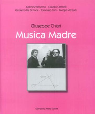 Giuseppe Chiari. Musica madre - Tommaso Trini | Rochesterscifianimecon.com