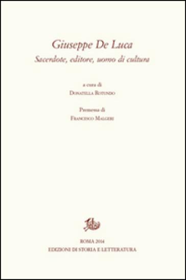 Giuseppe De Luca. A cinquant'anni dalla morte (19 marzo 1962-19 marzo 2012) - D. Roturno |