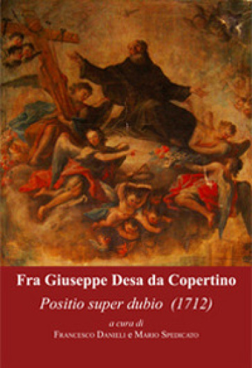 Fra' Giuseppe Desa da Copertino. Positio super dubio (1712) - F. Danieli |