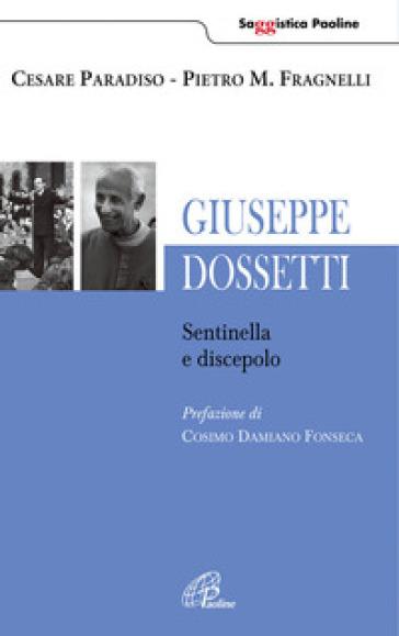 Giuseppe Dossetti. Sentinella e discepolo - Cesare Paradiso  