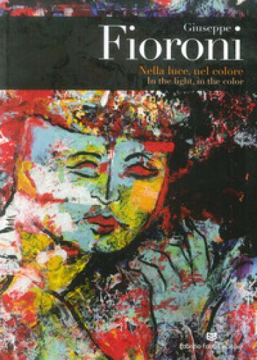 Giuseppe Fioroni. Nella luce, nel colore. Catalogo della mostra (Perugia, 9-23 giugno 2018). Ediz. italiana e inglese -  pdf epub