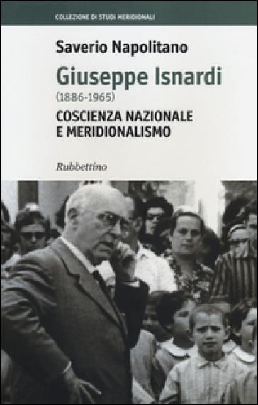 Giuseppe Isnardi (1886-1965). Coscienza nazionale e meridionalismo - Saverio Napolitano |