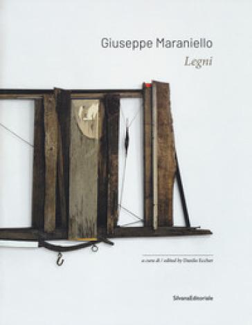 Giuseppe Maraniello. Legni. Ediz. italiana e inglese - D. Eccher |