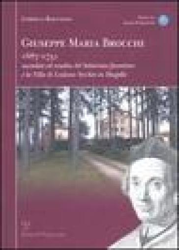 Giuseppe Maria Brocchi 1687-1751 sacerdote ed erudito del Settecento fiorentino e la villa di Lutiano Vecchio in Mugello - Lorella Baggiani |