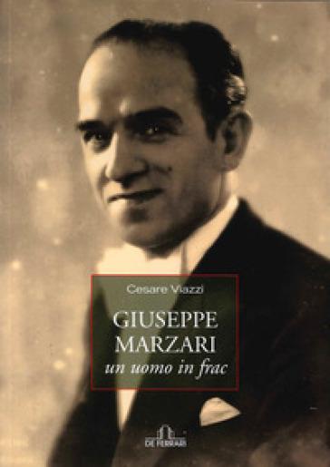 Giuseppe Marzari, un uomo in frac. Con CD Audio - Cesare Viazzi   Rochesterscifianimecon.com