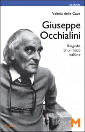 Giuseppe Occhialini. Biografia di un fisico italiano - Valeria Delle Cave | Rochesterscifianimecon.com
