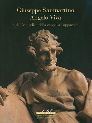 Giuseppe Sanmartino, Angelo Viva e gli evangelisti della cappella Pappacoda - Andrea Bacchi |