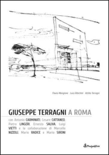 Giuseppe Terragni a Roma. Ediz. italiana e inglese - F. Mangione |