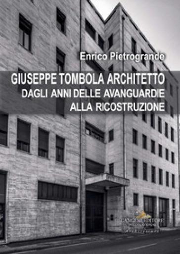 Giuseppe Tombola architetto. Dagli anni delle avanguardie alla ricostruzione - Enrico Pietrogrande   Jonathanterrington.com
