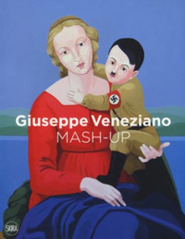 Giuseppe Veneziano. Mash-up. Ediz. inglese, italiana e tedesca - Angelo Crespi |