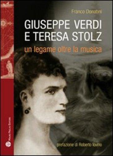 Giuseppe Verdi, Teresa Stolz. Un legame oltre la musica - Franco Donatini | Thecosgala.com