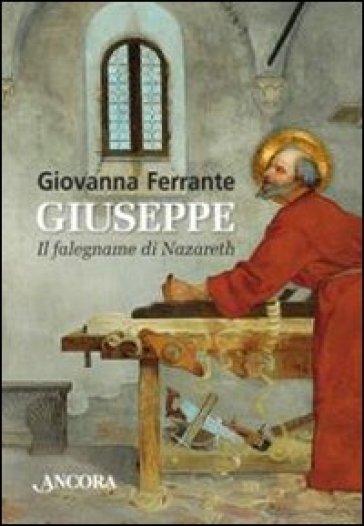 Giuseppe. Il falegname di Nazareth - Giovanna Ferrante |
