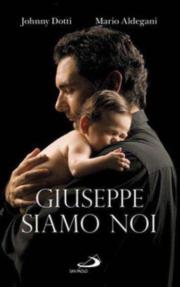 Giuseppe siamo noi - Mario Aldegani  
