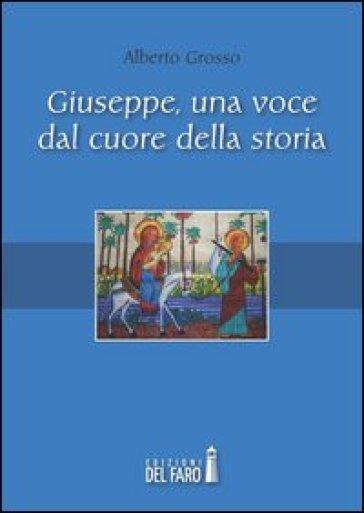 Giuseppe, una voce dal cuore della storia - Alberto Grosso |