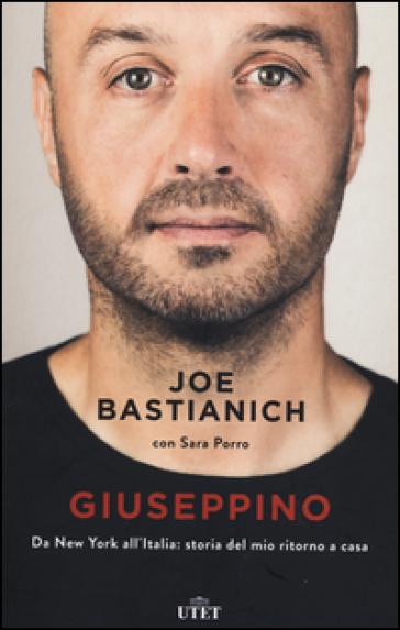 Giuseppino. Da New York all'Italia: storia del mio ritorno a casa - Joe Bastianich   Thecosgala.com
