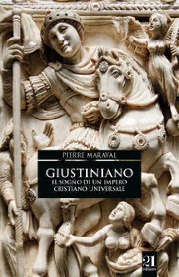 Giustiniano. Il sogno di un impero cristiano universale - Pierre Maraval   Rochesterscifianimecon.com