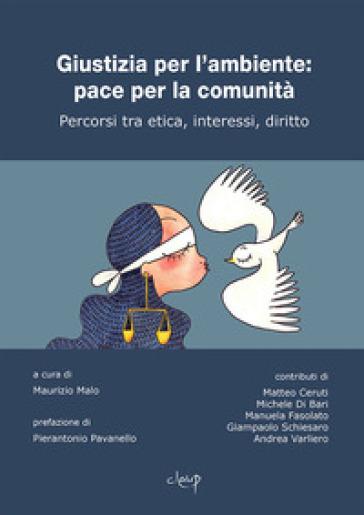 Giustizia per l'ambiente: pace per la comunità. Percorsi tra etica, interessi, diritto - M. Malo pdf epub