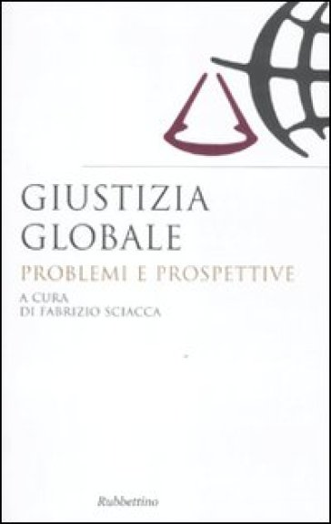 Giustizia globale. Problemi e prospettive - F. Sciacca |