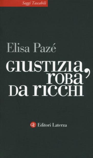 Giustizia, roba da ricchi - Elisa Pazé |