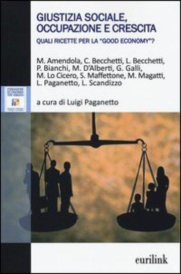 Giustizia sociale, occupazione e crescita. Quali ricette per la «good economy»? - L. Paganetto | Rochesterscifianimecon.com