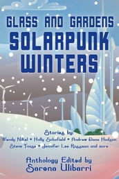 Glass and Gardens: Solarpunk Winters