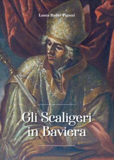 Gli Scaligeri in Baviera - Laura Bader Pigozzi |