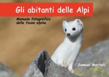 Gli abitanti delle Alpi - Samuel Morisoli  