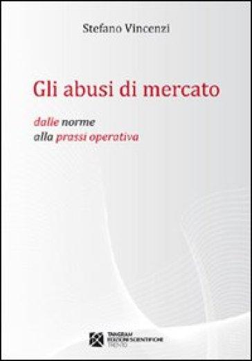 Gli abusi di mercato - Stefano Vincenzi |