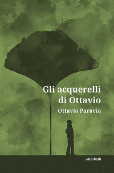 Gli acquerelli di Ottavio - Ottavio Paravia |