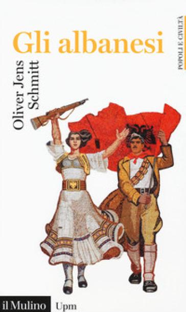 Gli albanesi - Oliver Jens Schmitt  