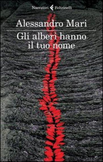 Gli alberi hanno il tuo nome - Alessandro Mari |