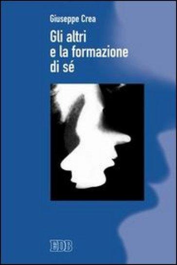 Gli altri e la formazione di sé - Giuseppe Crea | Jonathanterrington.com