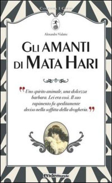 Gli amanti di Mata Hari - Alexandre VIALATTE |