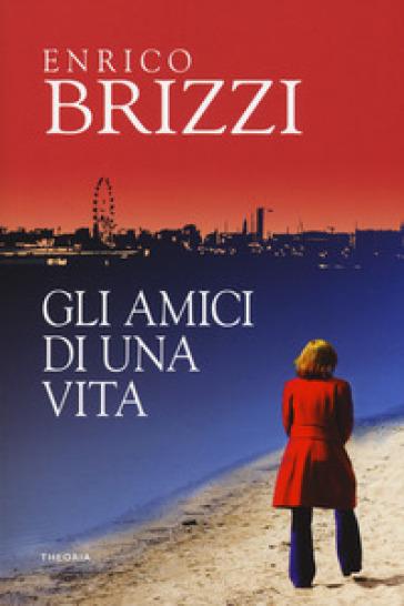 Gli amici di una vita - Enrico Brizzi |